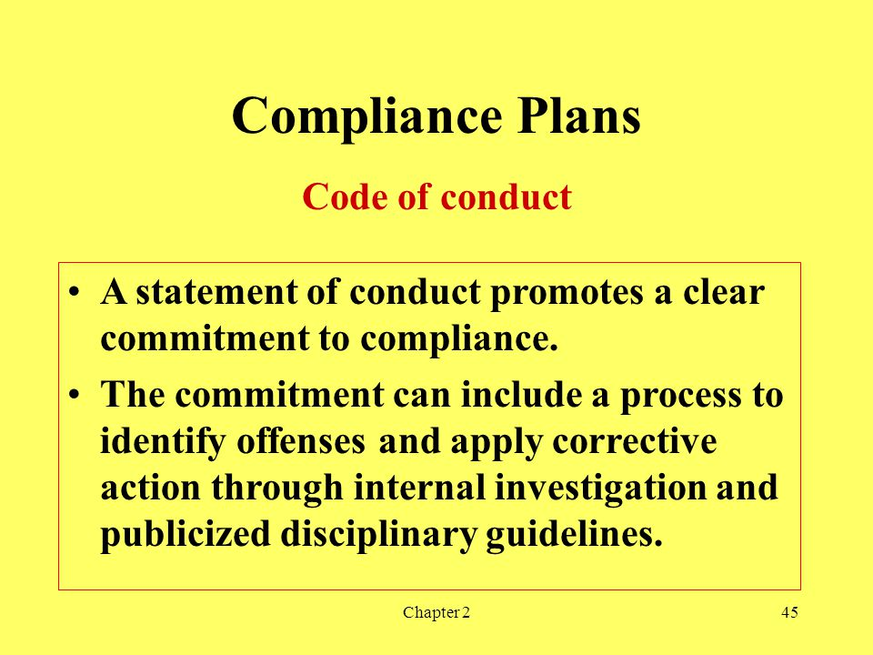 Chapter 245 Compliance Plans Code of conduct A statement of conduct promotes a clear commitment to compliance.