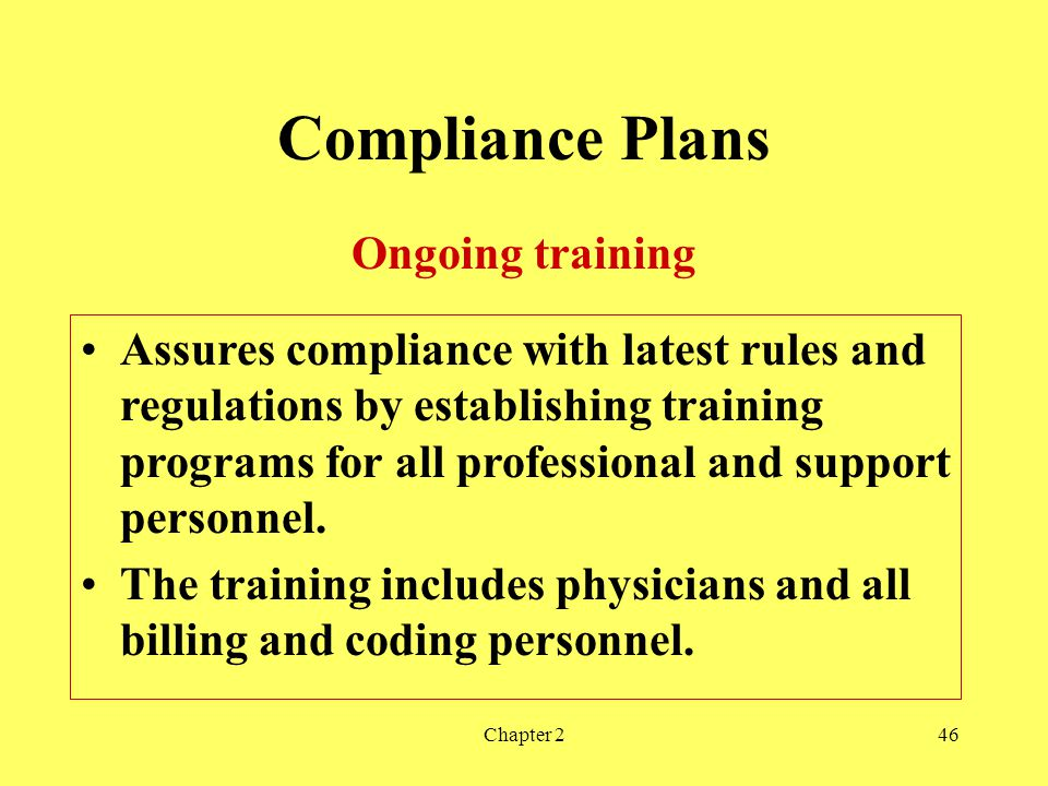 Chapter 246 Compliance Plans Ongoing training Assures compliance with latest rules and regulations by establishing training programs for all professional and support personnel.