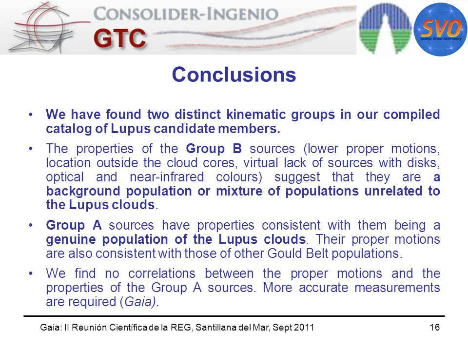 Gaia: II Reunión Científica de la REG, Santillana del Mar, Sept Conclusions We have found two distinct kinematic groups in our compiled catalog of Lupus candidate members.