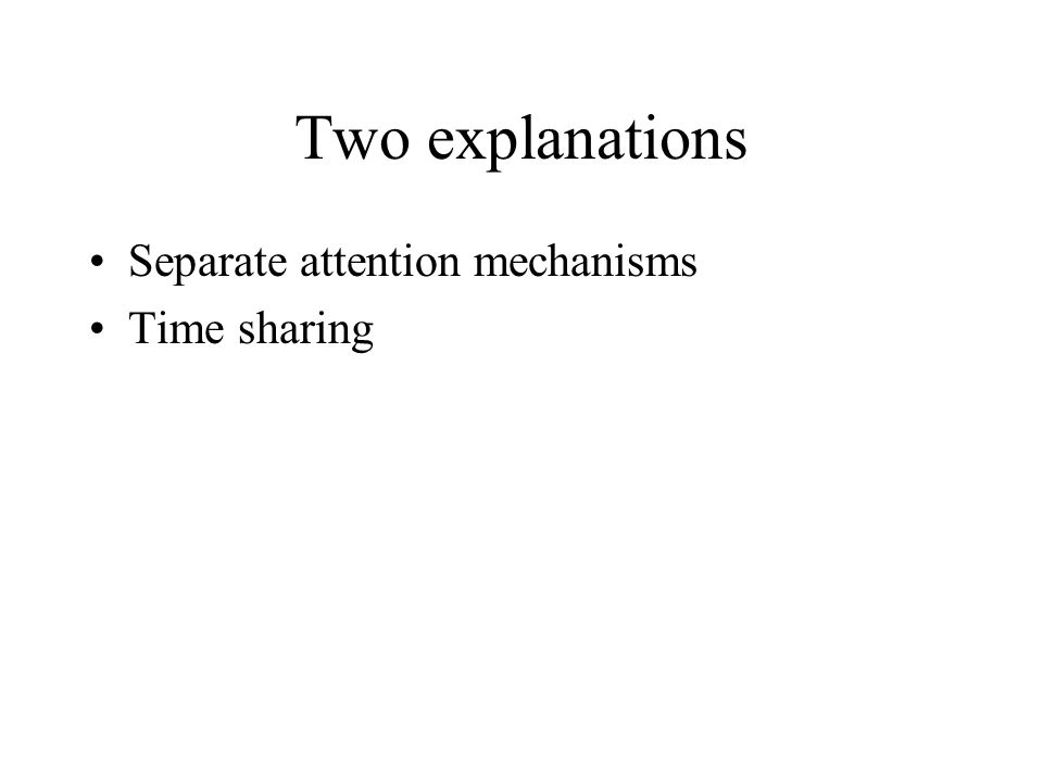 Two explanations Separate attention mechanisms Time sharing