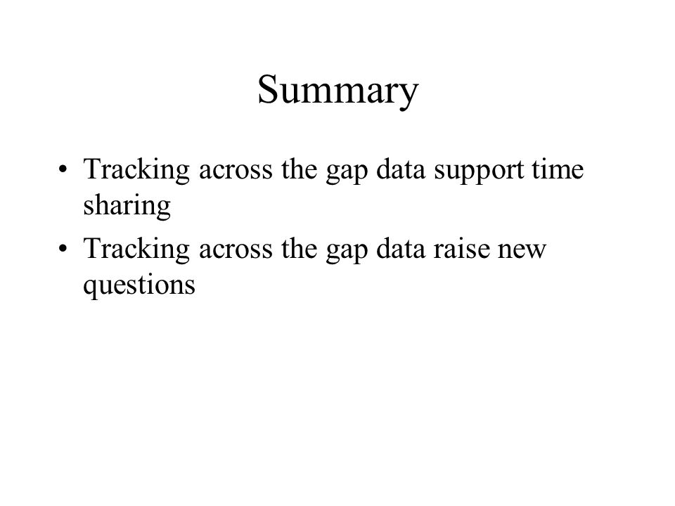 Summary Tracking across the gap data support time sharing Tracking across the gap data raise new questions