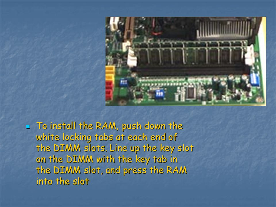 In the picture below, you can see the key slot in the RAM DIMMs and the key tab in the DIMM slot.
