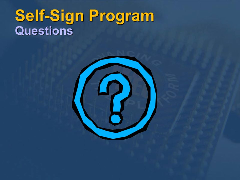 Self-Sign Program Questions