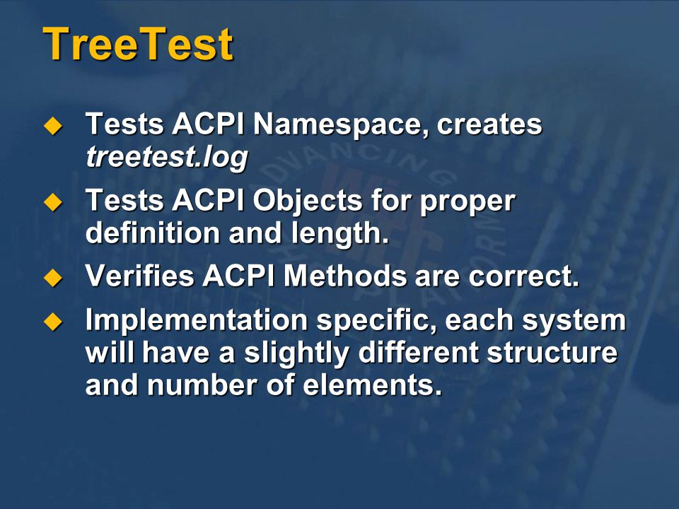 TreeTest Tests ACPI Namespace, creates treetest.log Tests ACPI Namespace, creates treetest.log Tests ACPI Objects for proper definition and length.