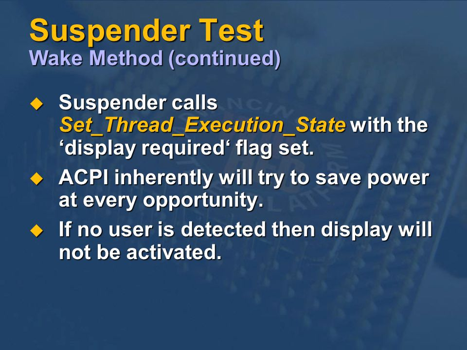 Suspender Test Wake Method (continued) Suspender calls Set_Thread_Execution_State with the display required flag set.