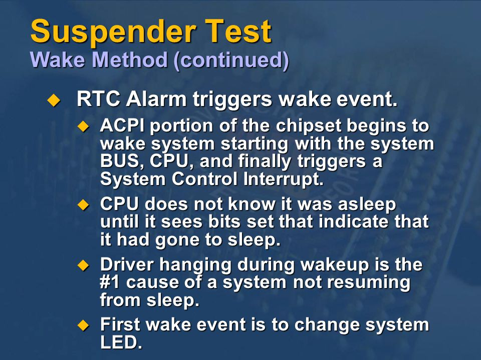 Suspender Test Wake Method (continued) RTC Alarm triggers wake event.