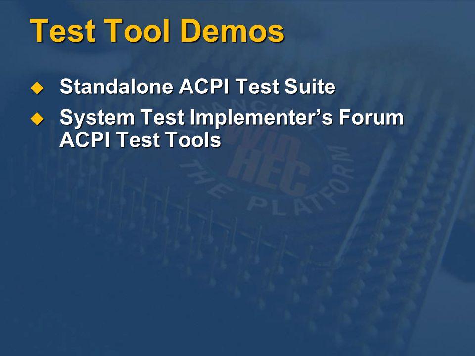 Test Tool Demos Standalone ACPI Test Suite Standalone ACPI Test Suite System Test Implementers Forum ACPI Test Tools System Test Implementers Forum ACPI Test Tools