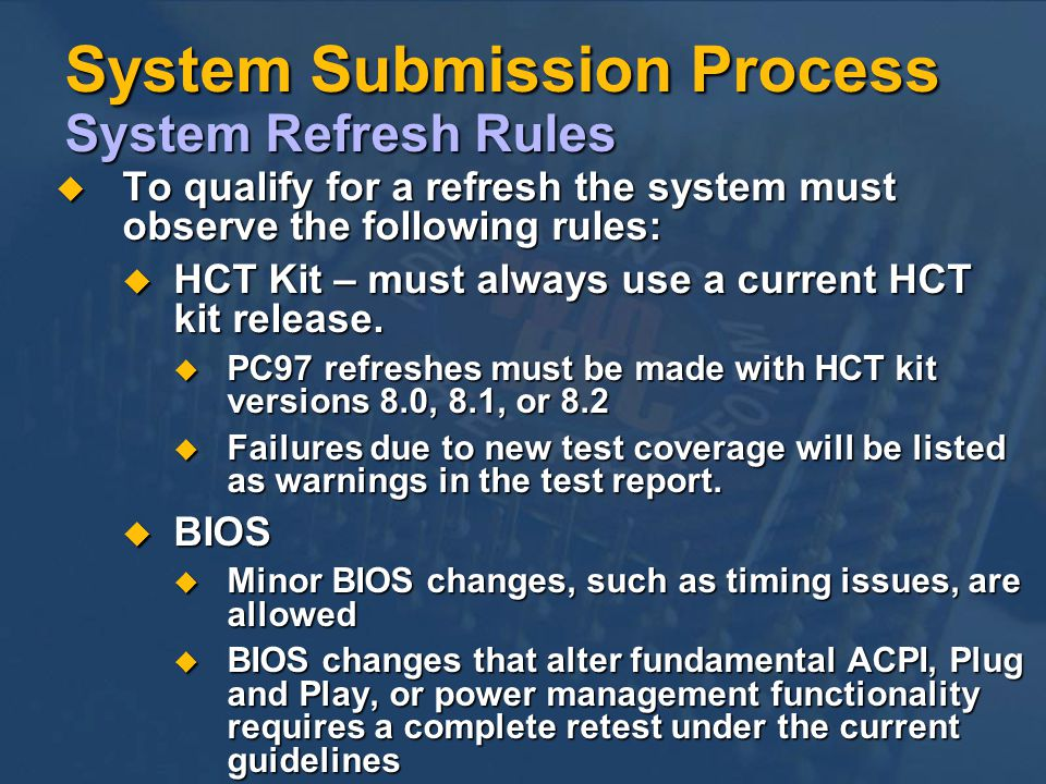 System Submission Process System Refresh Rules To qualify for a refresh the system must observe the following rules: To qualify for a refresh the system must observe the following rules: HCT Kit – must always use a current HCT kit release.