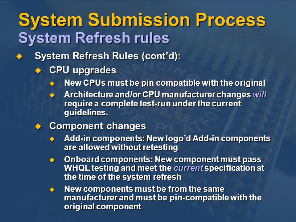 System Submission Process System Refresh rules System Refresh Rules (contd): System Refresh Rules (contd): CPU upgrades CPU upgrades New CPUs must be pin compatible with the original New CPUs must be pin compatible with the original Architecture and/or CPU manufacturer changes will require a complete test-run under the current guidelines.