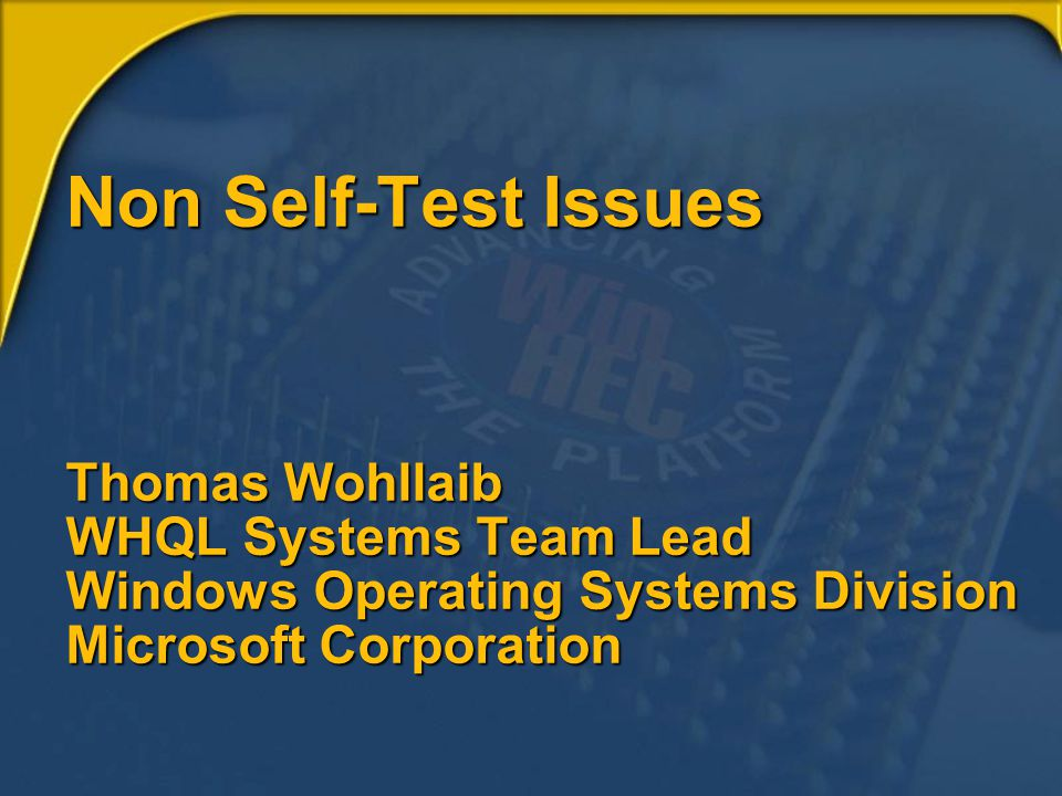 Non Self-Test Issues Thomas Wohllaib WHQL Systems Team Lead Windows Operating Systems Division Microsoft Corporation