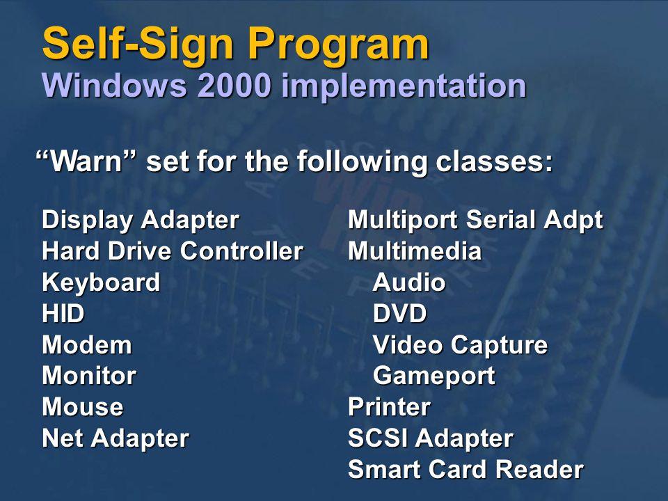 Self-Sign Program Windows 2000 implementation Multiport Serial Adpt MultimediaAudioDVD Video Capture GameportPrinter SCSI Adapter Smart Card Reader Display Adapter Hard Drive Controller KeyboardHIDModemMonitorMouse Net Adapter Warn set for the following classes: