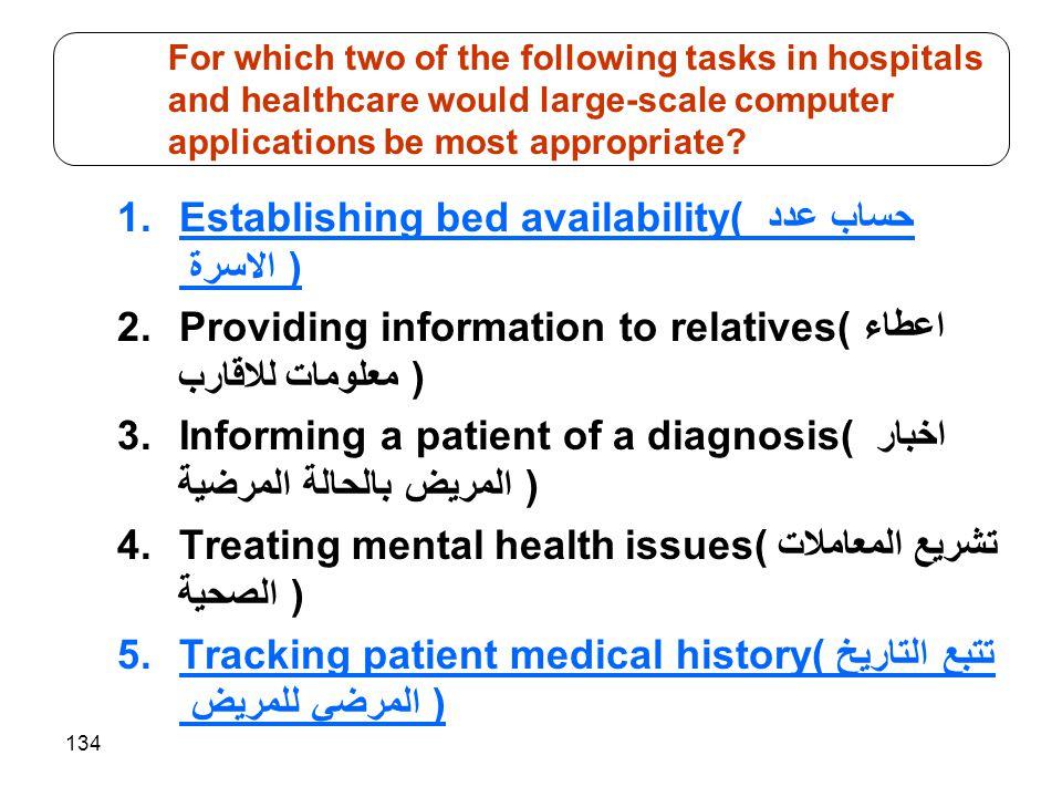 134 1.Establishing bed availability( حساب عدد الاسرة ) 2.Providing information to relatives(اعطاء معلومات للاقارب ) 3.Informing a patient of a diagnos