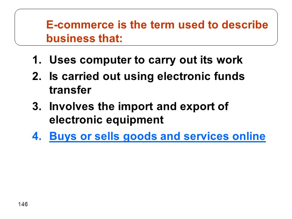 146 1.Uses computer to carry out its work 2.Is carried out using electronic funds transfer 3.Involves the import and export of electronic equipment 4.