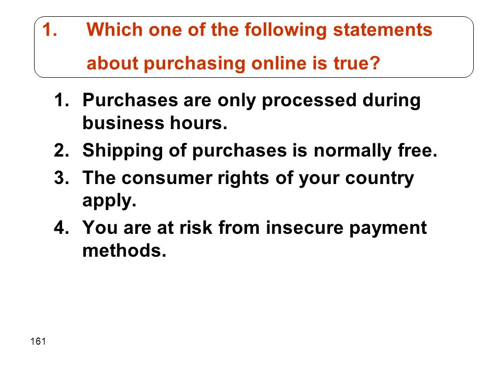 161 1.Purchases are only processed during business hours. 2.Shipping of purchases is normally free. 3.The consumer rights of your country apply. 4.You
