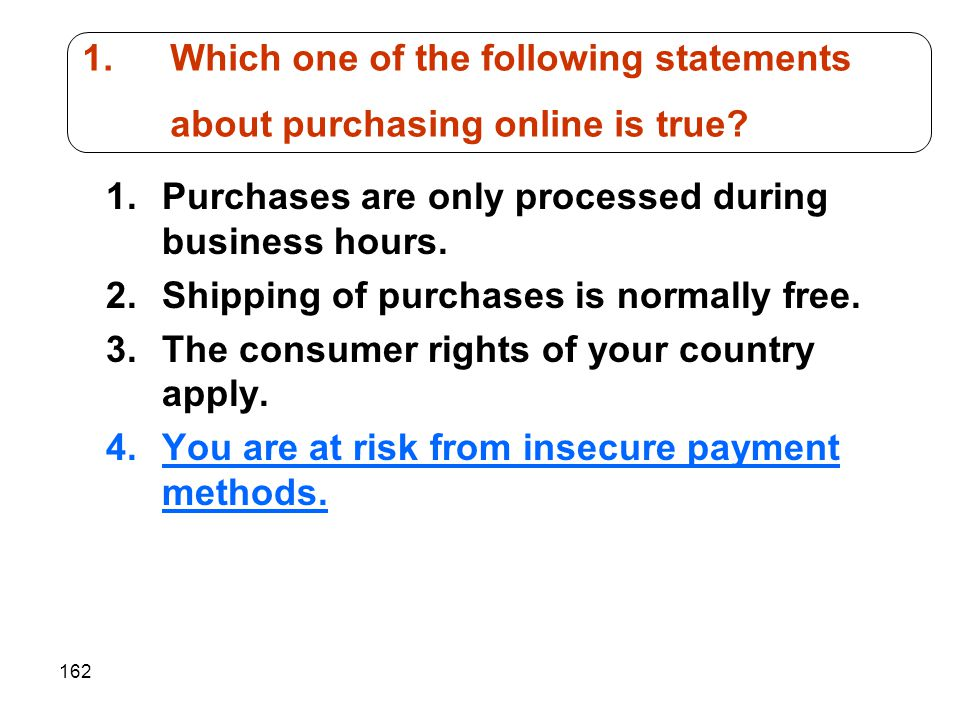162 1.Purchases are only processed during business hours. 2.Shipping of purchases is normally free. 3.The consumer rights of your country apply. 4.You