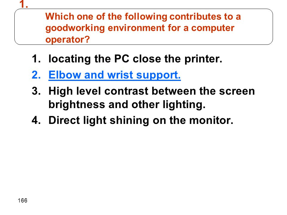 166 1.locating the PC close the printer. 2.Elbow and wrist support. 3.High level contrast between the screen brightness and other lighting. 4.Direct l