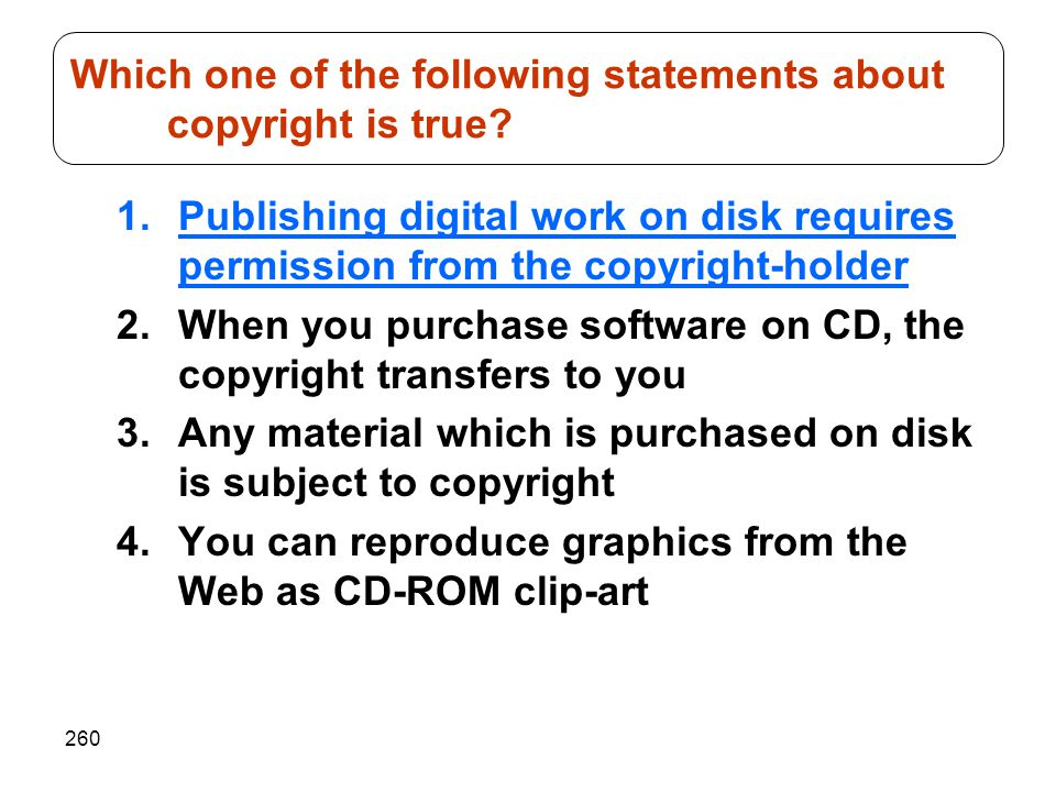 260 1.Publishing digital work on disk requires permission from the copyright-holder 2.When you purchase software on CD, the copyright transfers to you