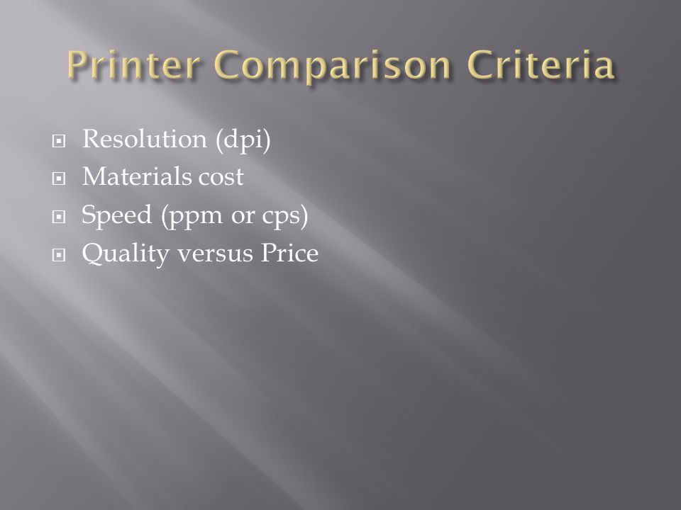 Resolution (dpi) Materials cost Speed (ppm or cps) Quality versus Price