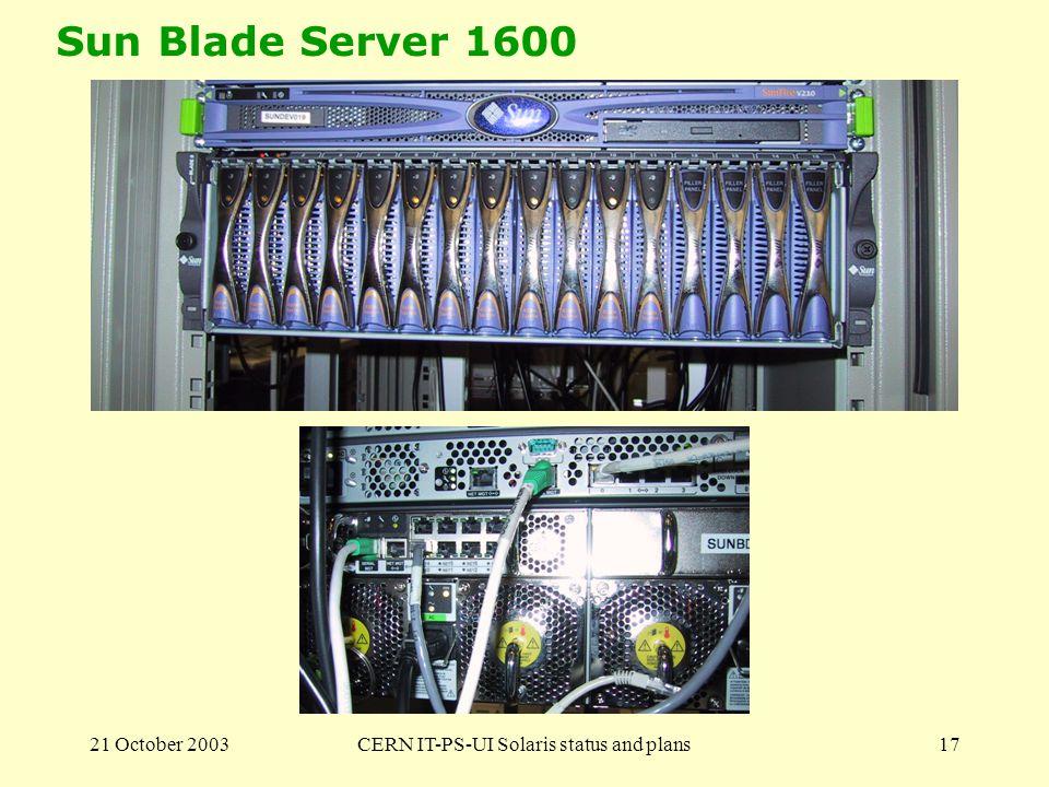 21 October 2003CERN IT-PS-UI Solaris status and plans17 Sun Blade Server 1600