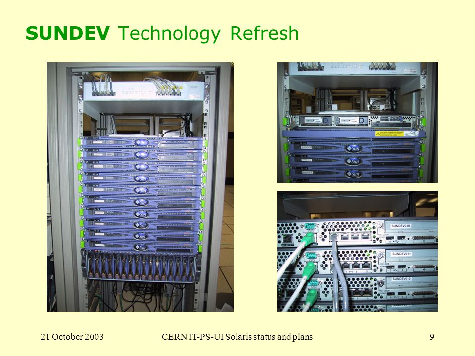 21 October 2003CERN IT-PS-UI Solaris status and plans9 SUNDEV Technology Refresh