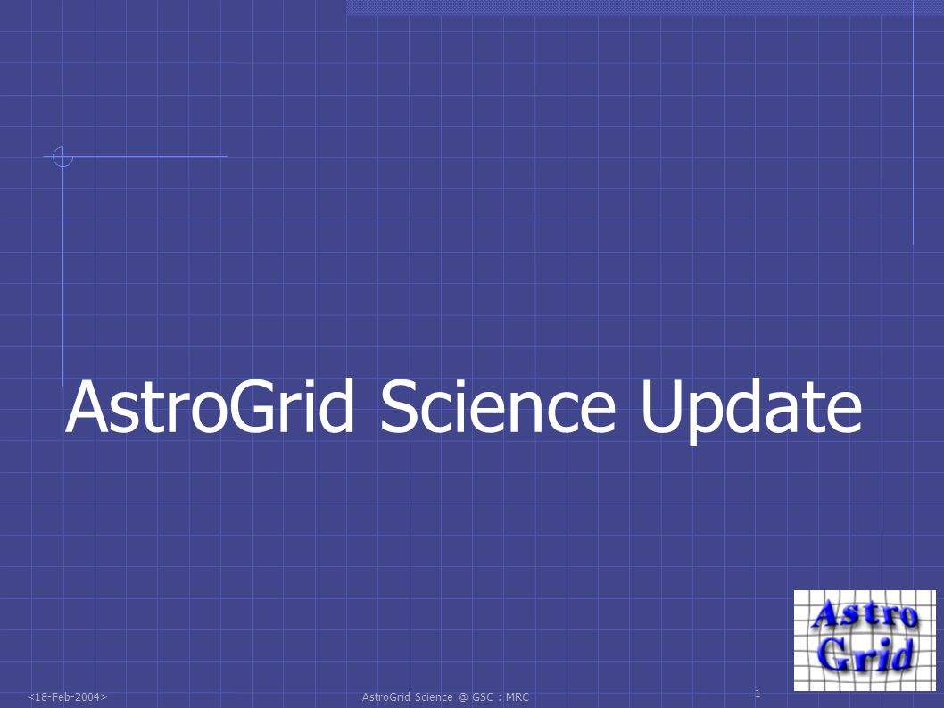 AstroGrid Science @ GSC : MRC 1 AstroGrid Science Update