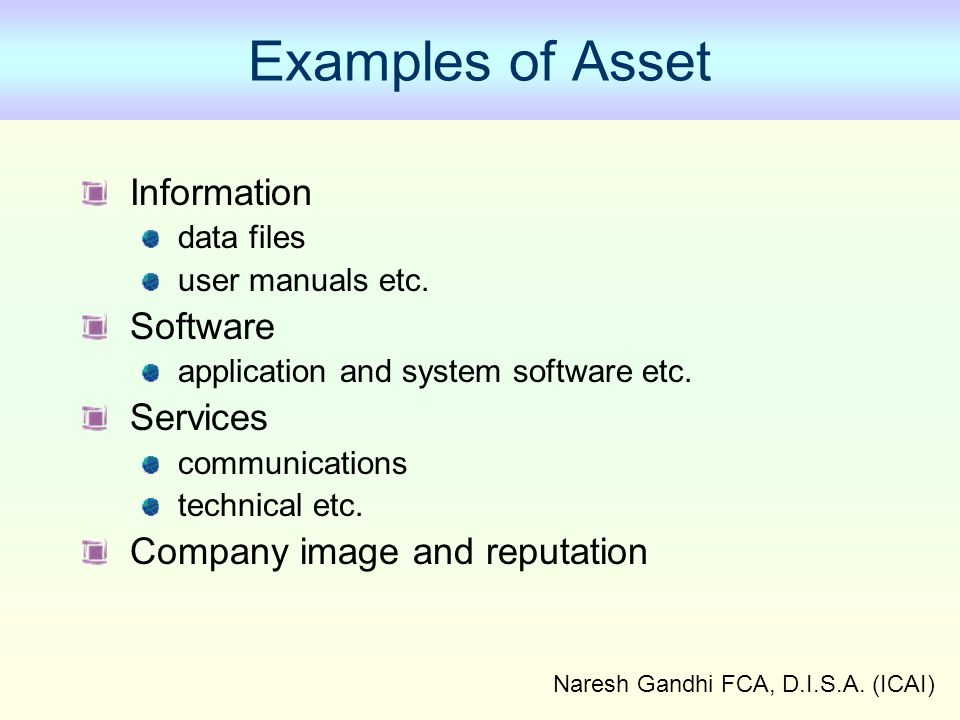 Naresh Gandhi FCA, D.I.S.A.(ICAI) Examples of Asset Information data files user manuals etc.