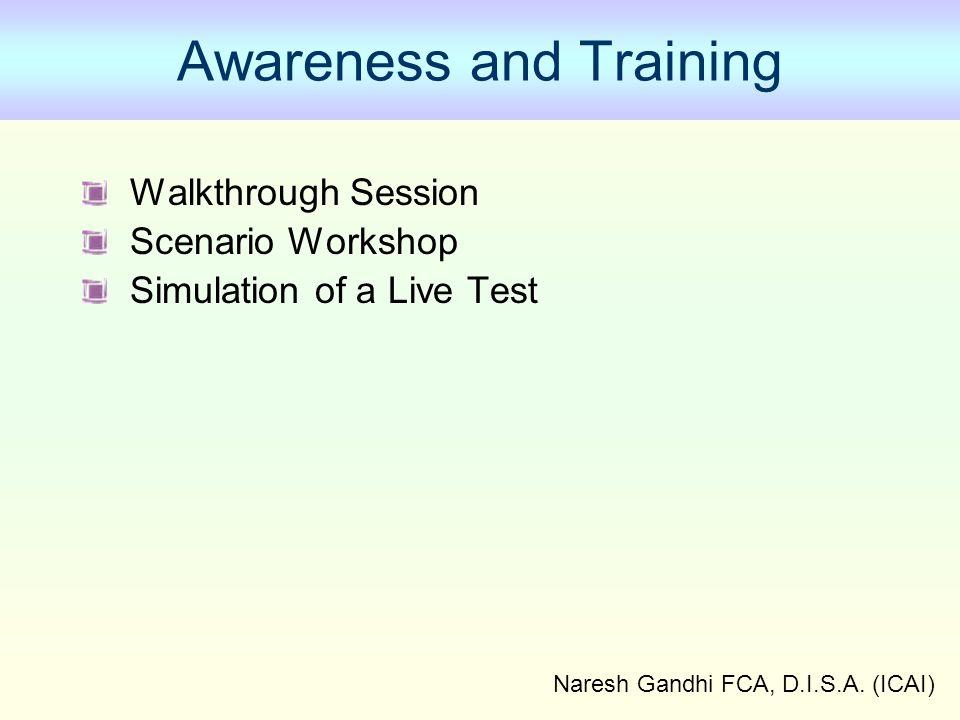 Naresh Gandhi FCA, D.I.S.A. (ICAI) Awareness and Training Walkthrough Session Scenario Workshop Simulation of a Live Test