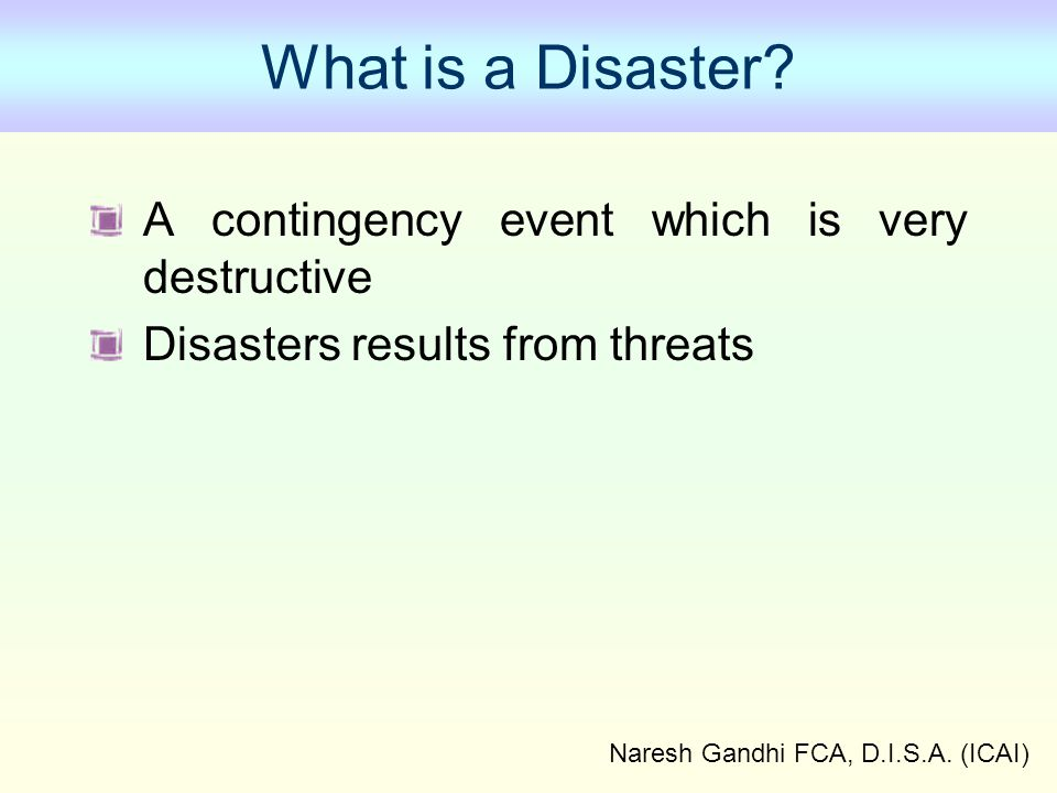Naresh Gandhi FCA, D.I.S.A.(ICAI) What is a Disaster.