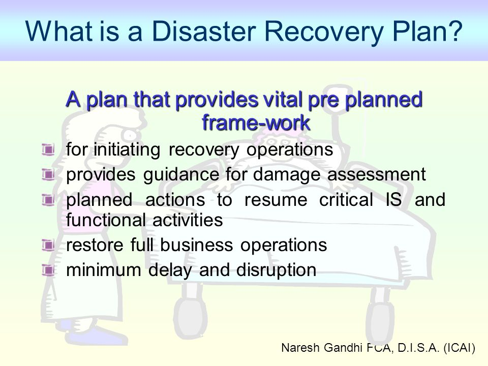 Naresh Gandhi FCA, D.I.S.A.(ICAI) What is a Disaster Recovery Plan.