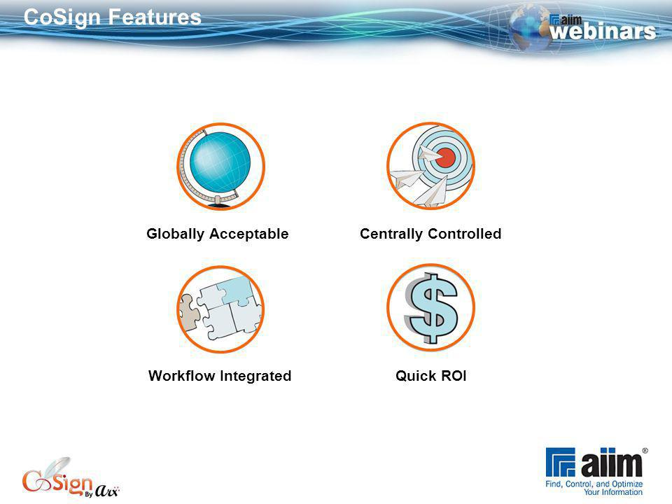 CoSign Features Centrally Controlled Quick ROIWorkflow Integrated Globally Acceptable