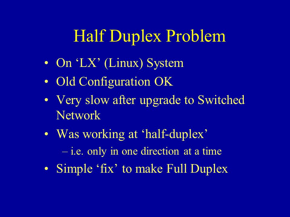 Half Duplex Problem On LX (Linux) System Old Configuration OK Very slow after upgrade to Switched Network Was working at half-duplex – i.e.