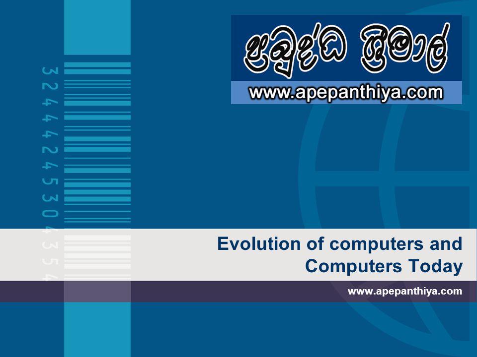 Evolution of computers and Computers Today www.apepanthiya.com