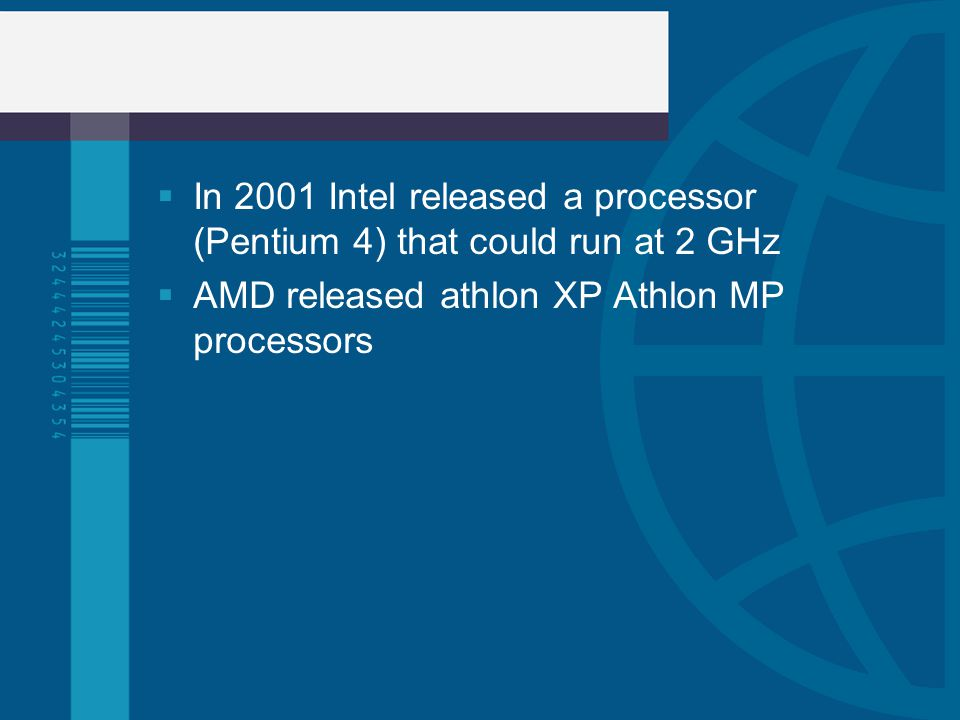 In 2001 Intel released a processor (Pentium 4) that could run at 2 GHz AMD released athlon XP Athlon MP processors