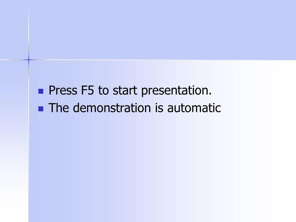 Press F5 to start presentation. The demonstration is automatic