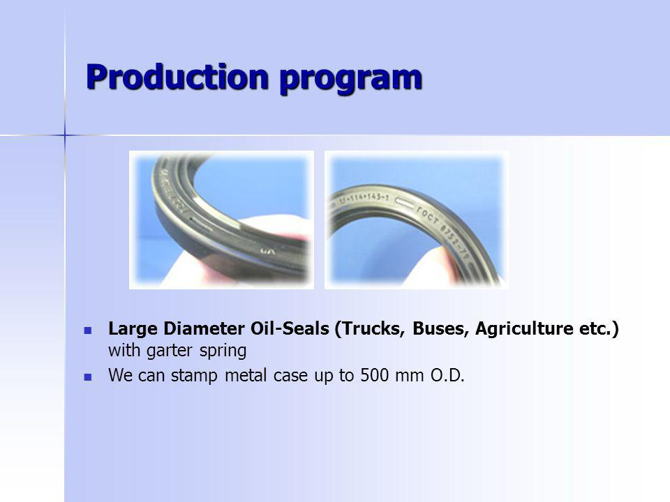 Production program Large Diameter Oil-Seals (Trucks, Buses, Agriculture etc.) with garter spring We can stamp metal case up to 500 mm O.D.