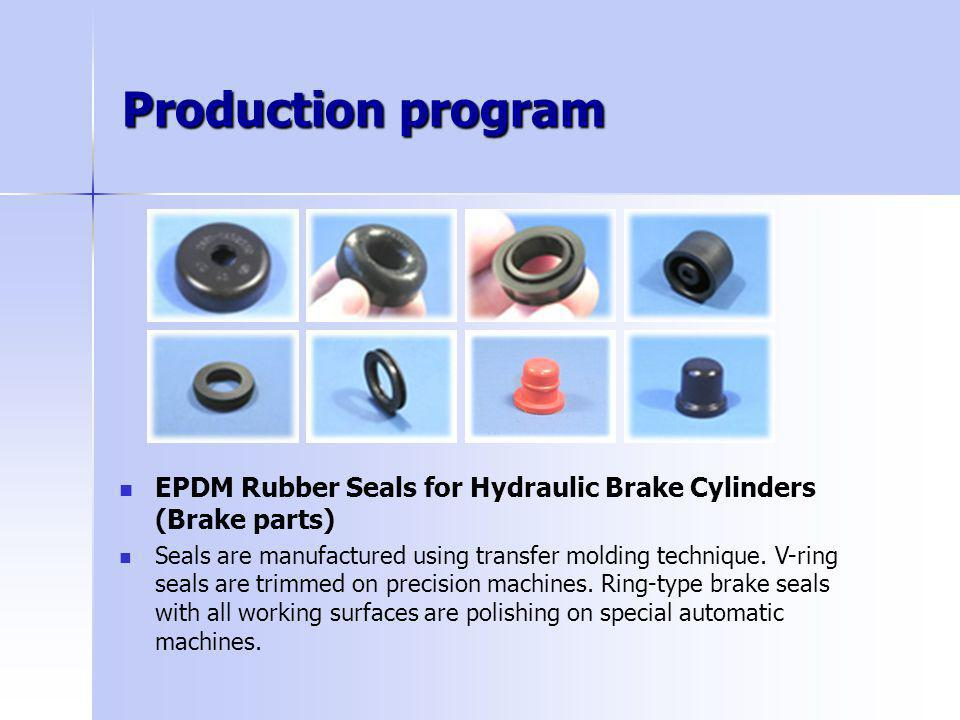 Production program EPDM Rubber Seals for Hydraulic Brake Cylinders (Brake parts) Seals are manufactured using transfer molding technique. V-ring seals