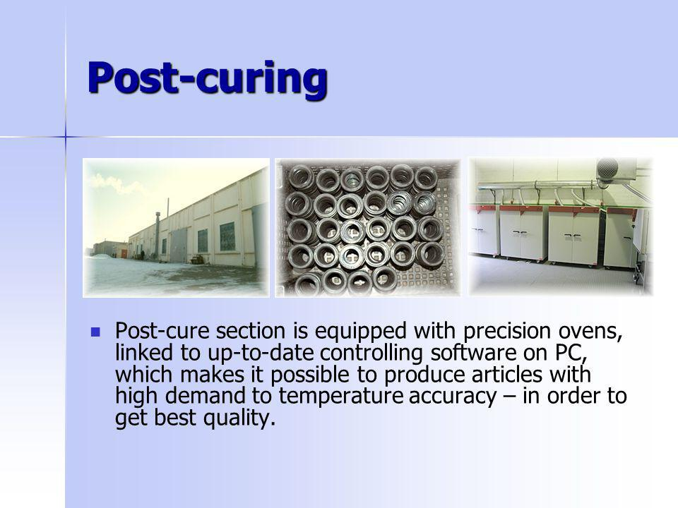 Post-curing Post-cure section is equipped with precision ovens, linked to up-to-date controlling software on PC, which makes it possible to produce ar