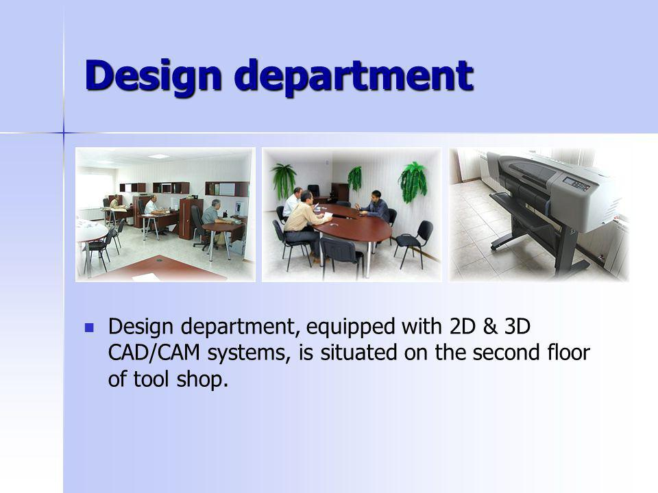 Design department Design department, equipped with 2D & 3D CAD/CAM systems, is situated on the second floor of tool shop.