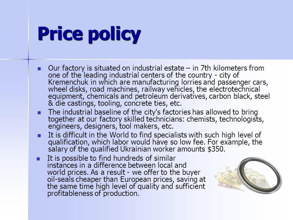 Price policy Our factory is situated on industrial estate – in 7th kilometers from one of the leading industrial centers of the country - city of Krem