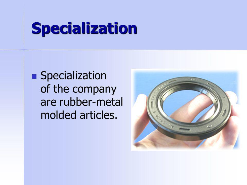 Specialization Specialization of the company are rubber-metal molded articles.