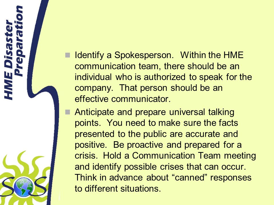 Identify a Spokesperson. Within the HME communication team, there should be an individual who is authorized to speak for the company. That person shou