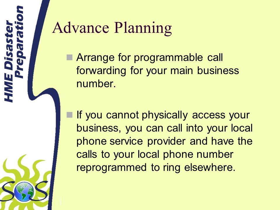 Advance Planning Arrange for programmable call forwarding for your main business number.