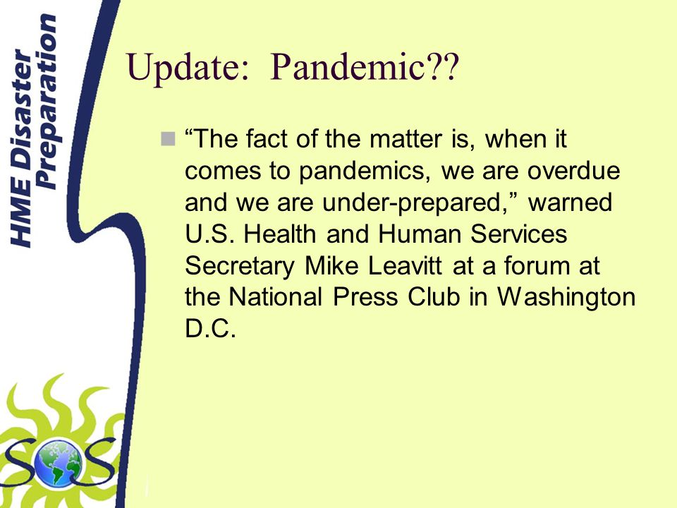 Update: Pandemic?? The fact of the matter is, when it comes to pandemics, we are overdue and we are under-prepared, warned U.S. Health and Human Servi
