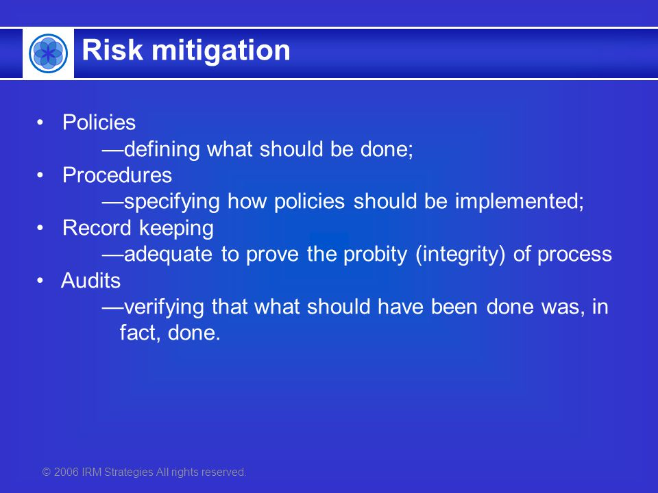 © 2006 IRM Strategies All rights reserved. Policies defining what should be done; Procedures specifying how policies should be implemented; Record kee