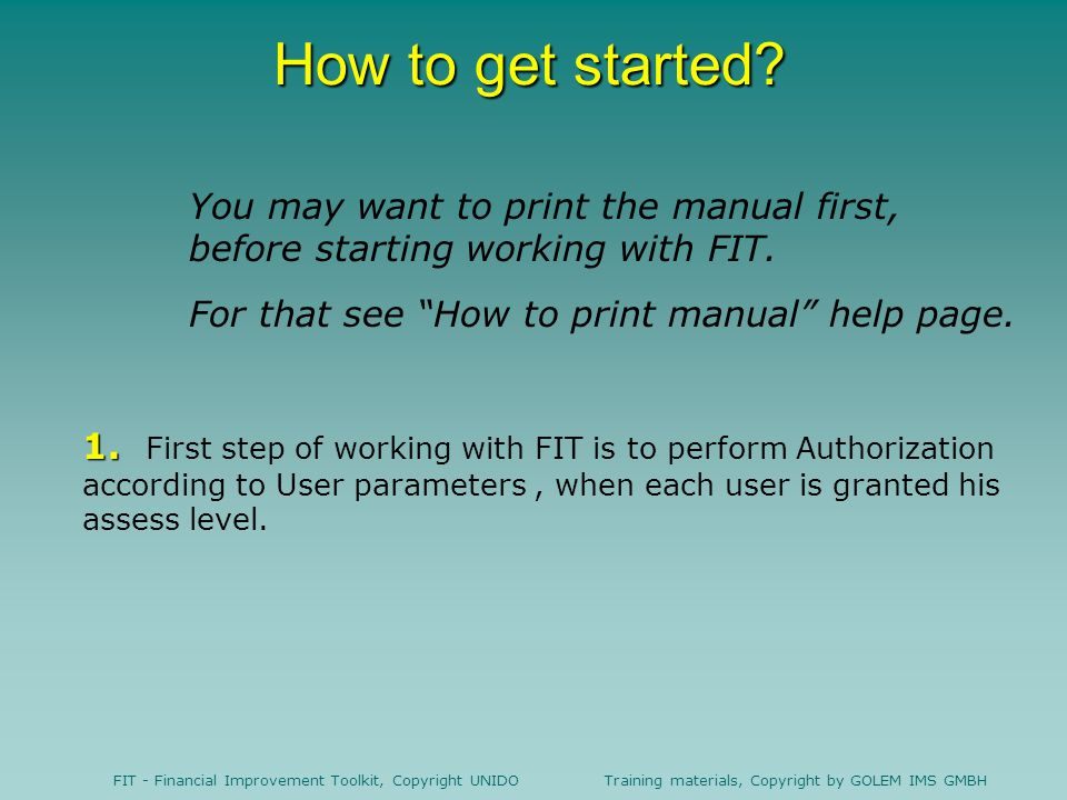 FIT - Financial Improvement Toolkit, Copyright UNIDO Training materials, Copyright by GOLEM IMS GMBH How to get started.