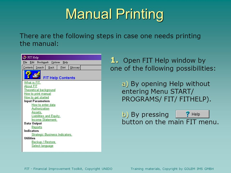 FIT - Financial Improvement Toolkit, Copyright UNIDO Training materials, Copyright by GOLEM IMS GMBH Manual Printing There are the following steps in case one needs printing the manual: 1.