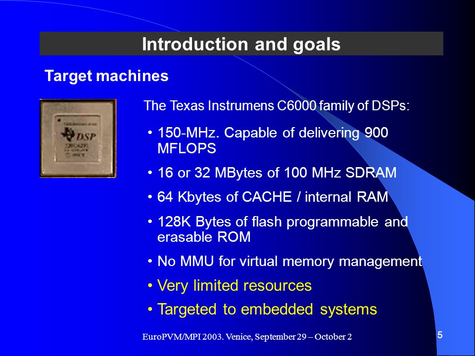 EuroPVM/MPI 2003. Venice, September 29 – October 2 Introduction and goals 5 Target machines 150-MHz. Capable of delivering 900 MFLOPS 16 or 32 MBytes