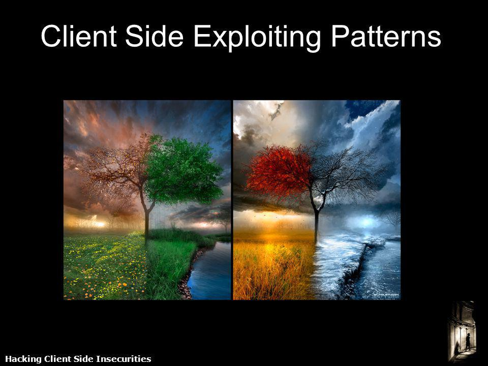 Hacking Client Side Insecurities Client Side Exploiting Patterns