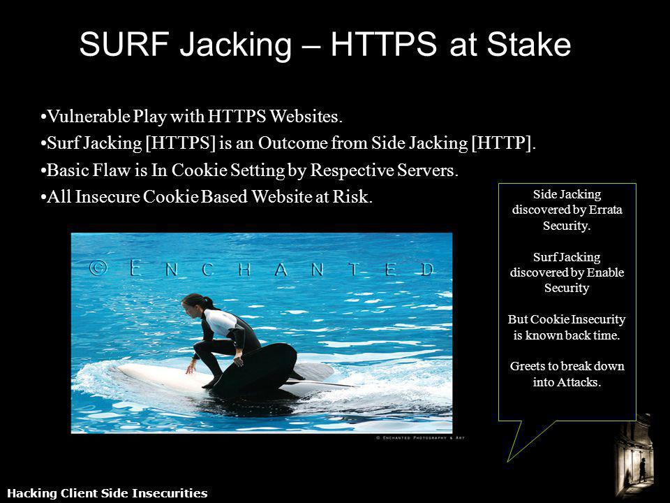 Hacking Client Side Insecurities SURF Jacking – HTTPS at Stake Vulnerable Play with HTTPS Websites.